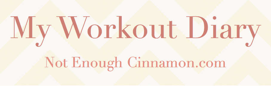 My Workout Diary I Not Enough Cinnamon.com